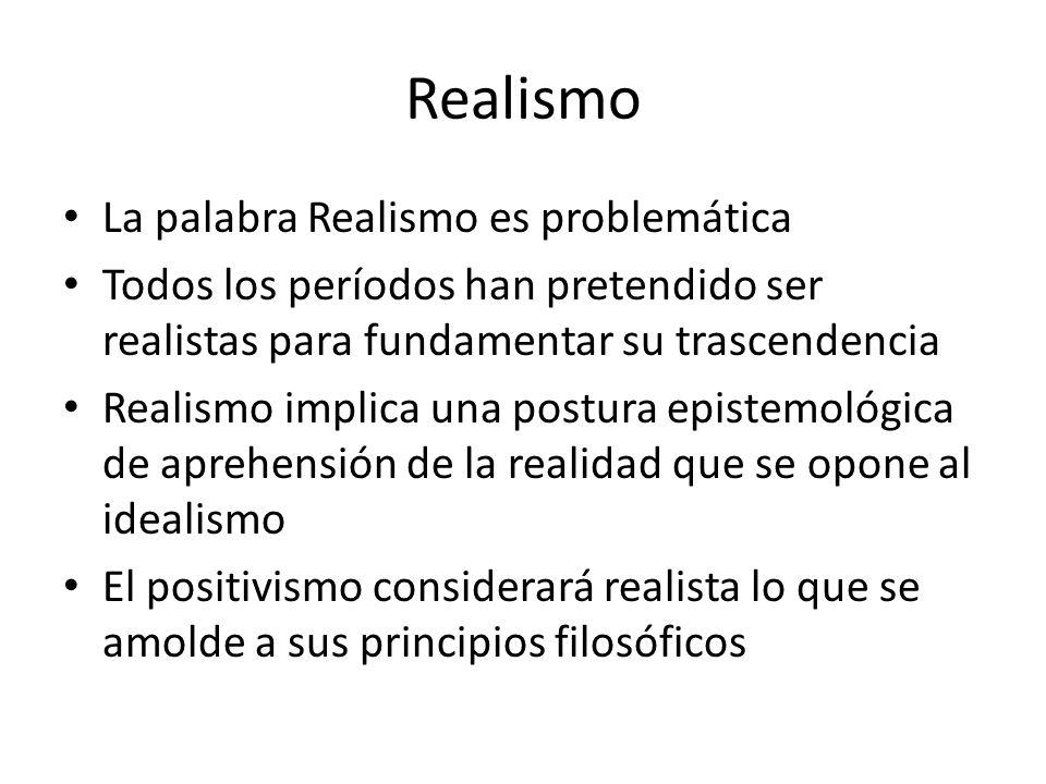 Realismo La palabra Realismo es problemática Todos los períodos han pretendido ser realistas para fundamentar su trascendencia Realismo implica una po