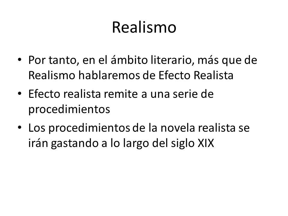 Realismo Por tanto, en el ámbito literario, más que de Realismo hablaremos de Efecto Realista Efecto realista remite a una serie de procedimientos Los