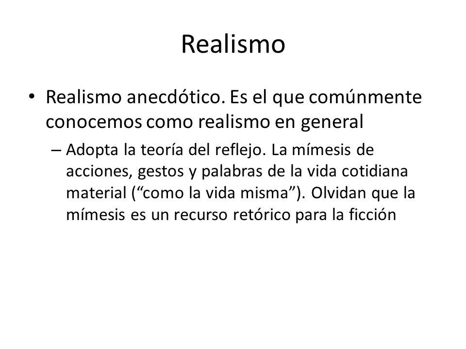 Realismo Realismo anecdótico. Es el que comúnmente conocemos como realismo en general – Adopta la teoría del reflejo. La mímesis de acciones, gestos y