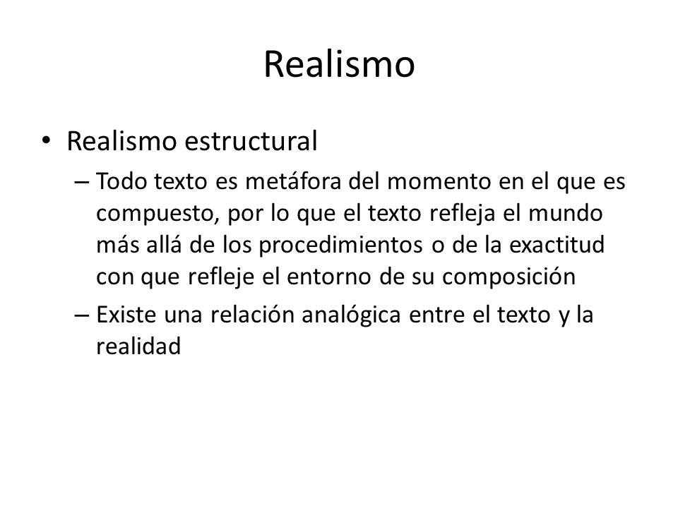 Realismo Realismo estructural – Todo texto es metáfora del momento en el que es compuesto, por lo que el texto refleja el mundo más allá de los proced
