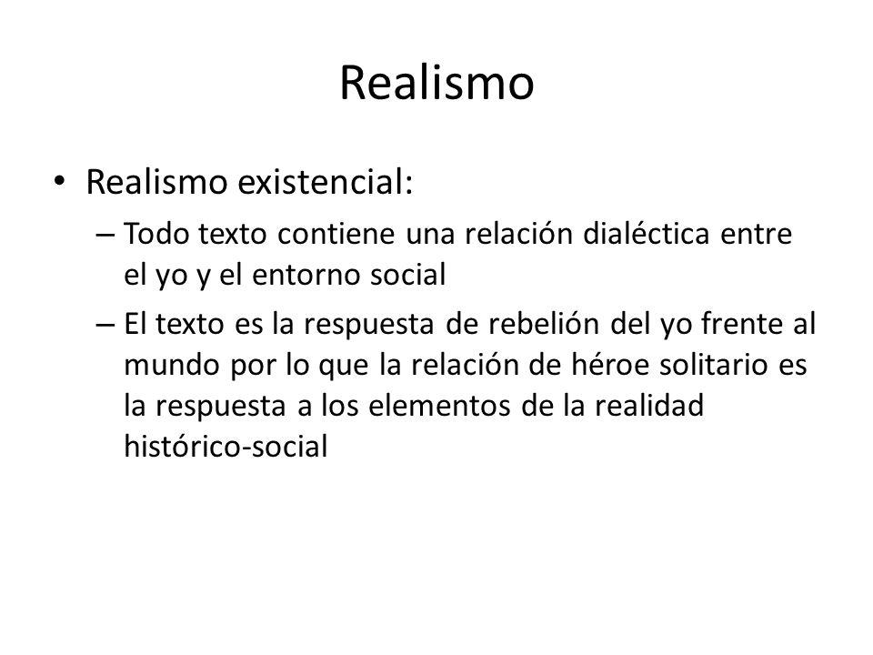 Realismo Realismo existencial: – Todo texto contiene una relación dialéctica entre el yo y el entorno social – El texto es la respuesta de rebelión de