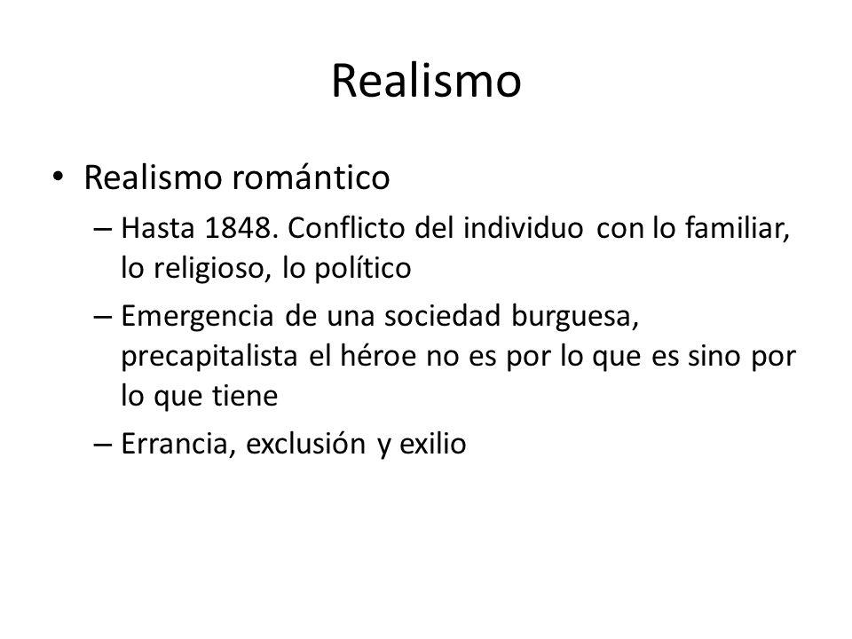 Realismo Realismo romántico – Hasta 1848. Conflicto del individuo con lo familiar, lo religioso, lo político – Emergencia de una sociedad burguesa, pr