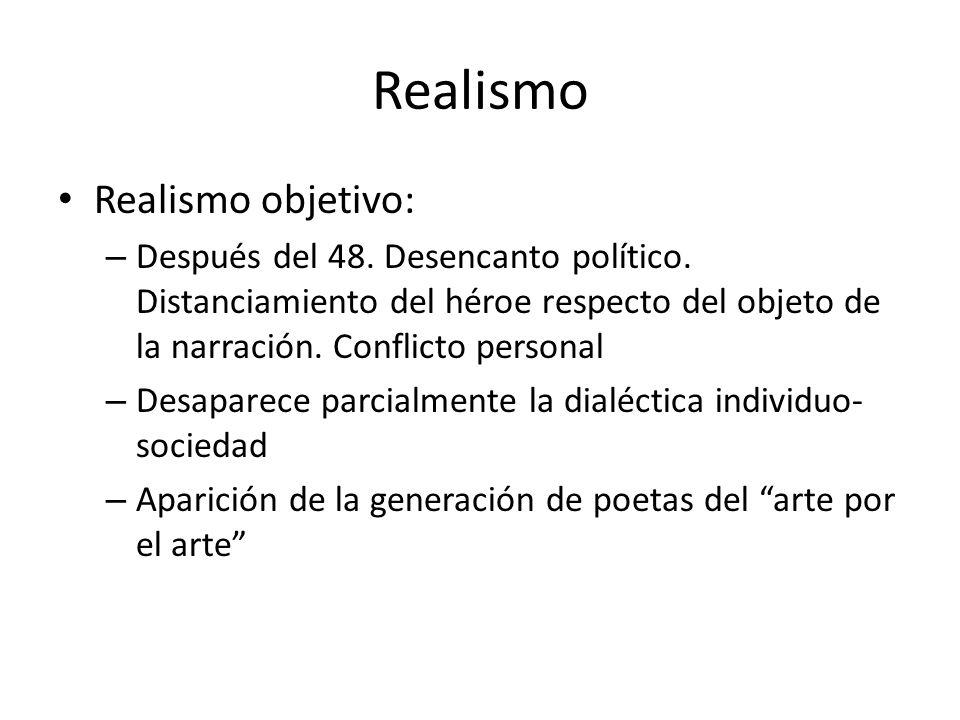 Realismo Realismo objetivo: – Después del 48. Desencanto político. Distanciamiento del héroe respecto del objeto de la narración. Conflicto personal –