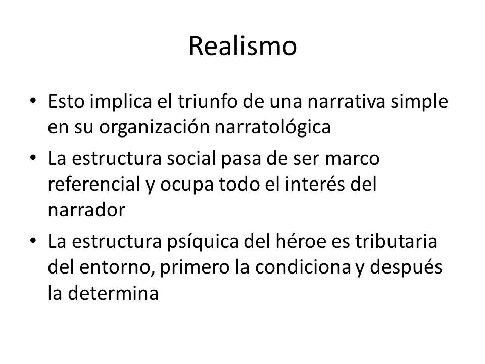 Realismo Esto implica el triunfo de una narrativa simple en su organización narratológica La estructura social pasa de ser marco referencial y ocupa t