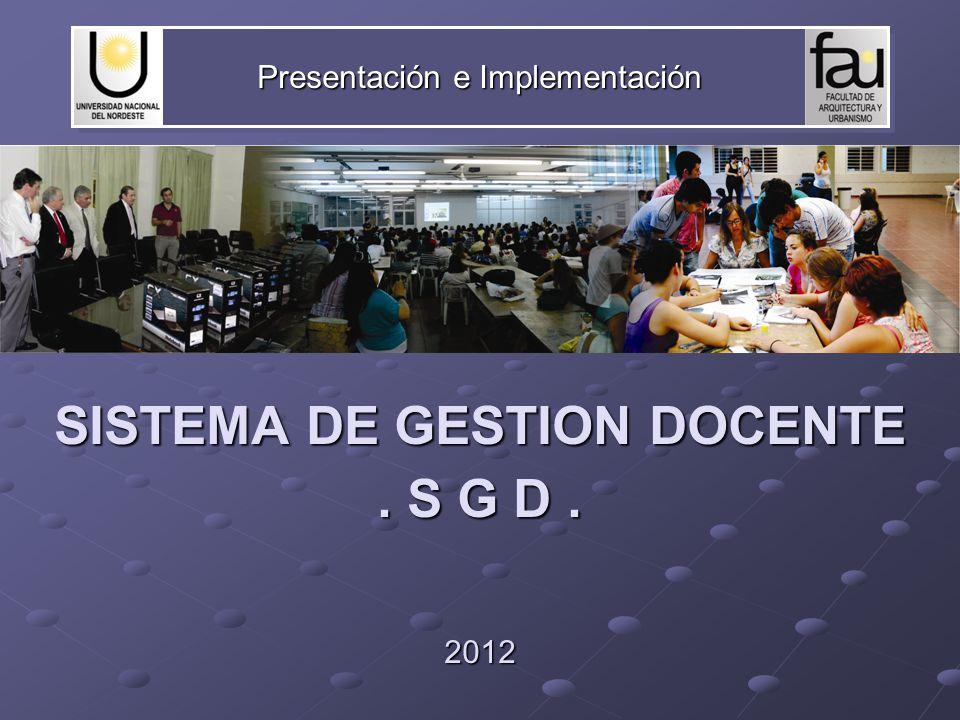 Presentación e Implementación SISTEMA DE GESTION DOCENTE. S G D. 2012