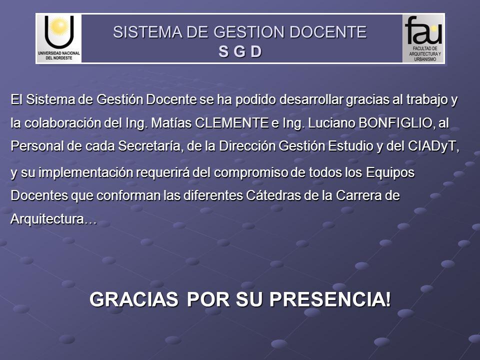 El Sistema de Gestión Docente se ha podido desarrollar gracias al trabajo y la colaboración del Ing. Matías CLEMENTE e Ing. Luciano BONFIGLIO, al Pers