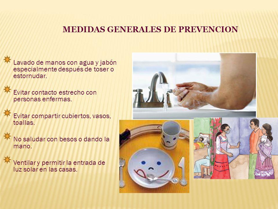 MEDIDAS GENERALES DE PREVENCION Lavado de manos con agua y jabón especialmente después de toser o estornudar. Evitar contacto estrecho con personas en