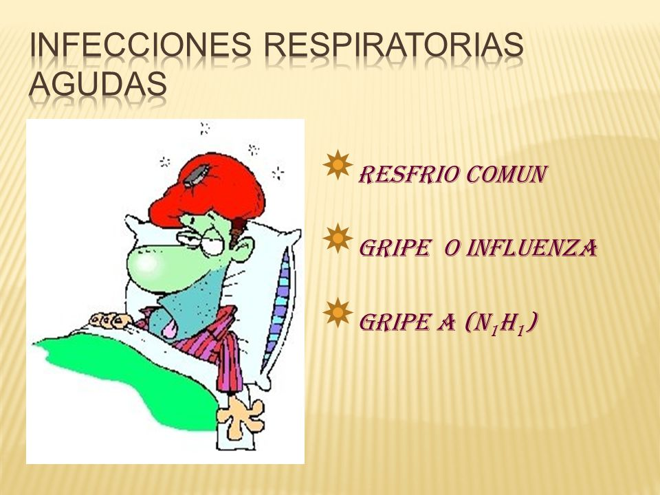 RESFRIO COMUN GRIPE O INFLUENZA GRIPE A (N 1 H 1 )