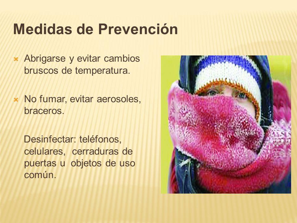 Medidas de Prevención Abrigarse y evitar cambios bruscos de temperatura. No fumar, evitar aerosoles, braceros. Desinfectar: teléfonos, celulares, cerr