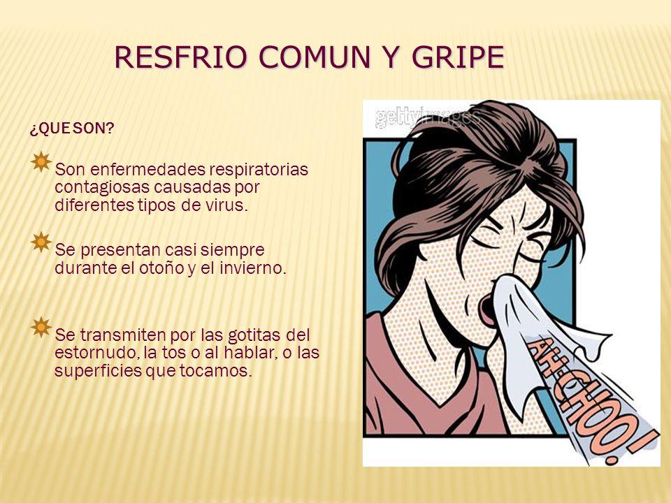 RESFRIO COMUN Suele ser contagioso en los primeros 4 días de aparecidos los síntomas.
