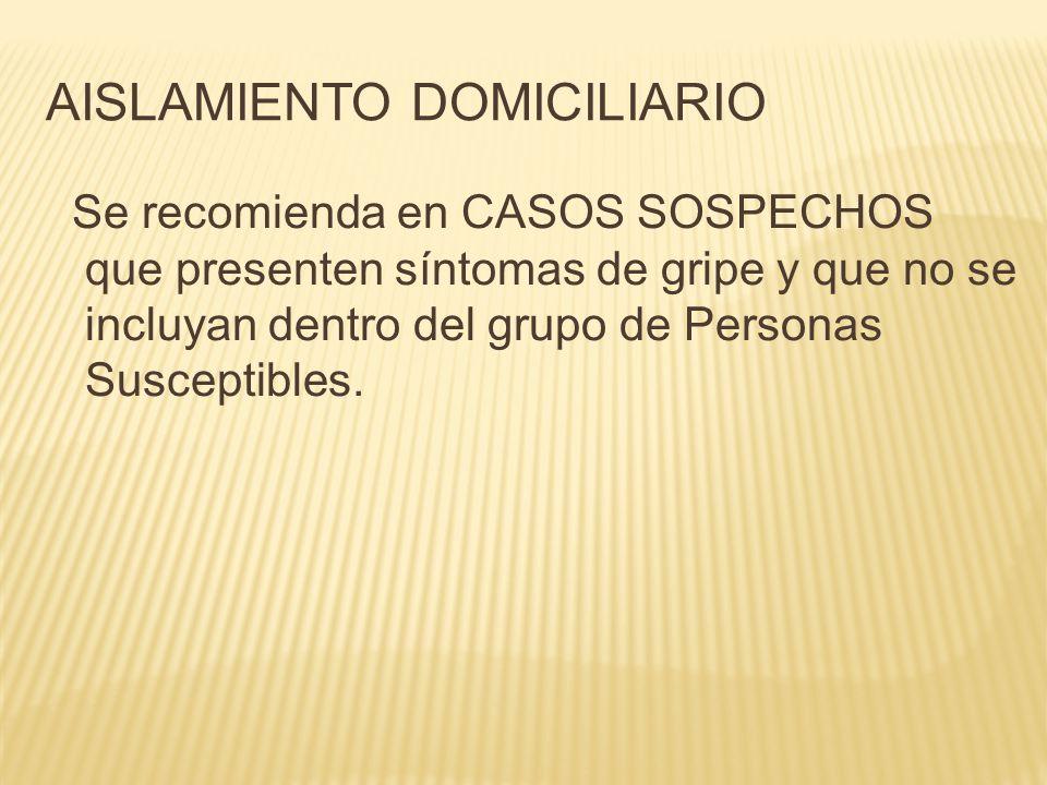 AISLAMIENTO DOMICILIARIO Se recomienda en CASOS SOSPECHOS que presenten síntomas de gripe y que no se incluyan dentro del grupo de Personas Susceptibl