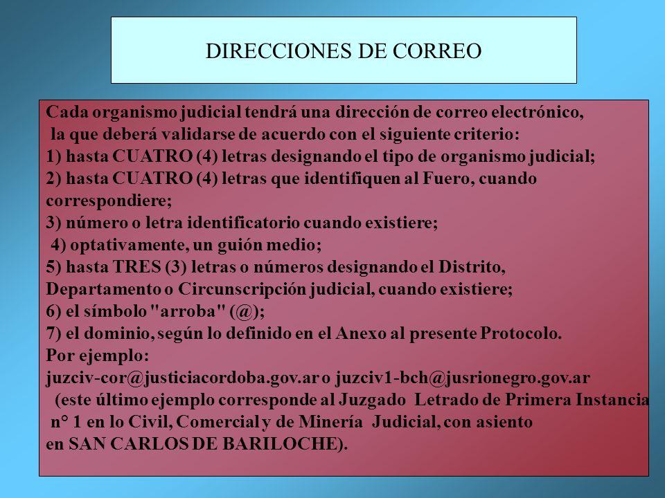DIRECCIONES DE CORREO Cada organismo judicial tendrá una dirección de correo electrónico, la que deberá validarse de acuerdo con el siguiente criterio