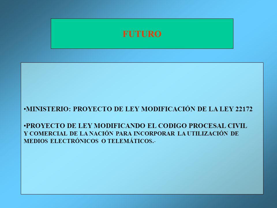 FUTURO MINISTERIO: PROYECTO DE LEY MODIFICACIÓN DE LA LEY 22172 PROYECTO DE LEY MODIFICANDO EL CODIGO PROCESAL CIVIL Y COMERCIAL DE LA NACIÓN PARA INCORPORAR LA UTILIZACIÓN DE MEDIOS ELECTRÓNICOS O TELEMÁTICOS.-