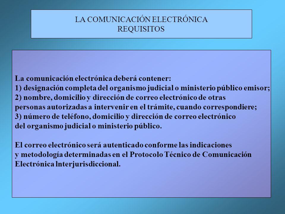 LA COMUNICACIÓN ELECTRÓNICA REQUISITOS La comunicación electrónica deberá contener: 1) designación completa del organismo judicial o ministerio públic