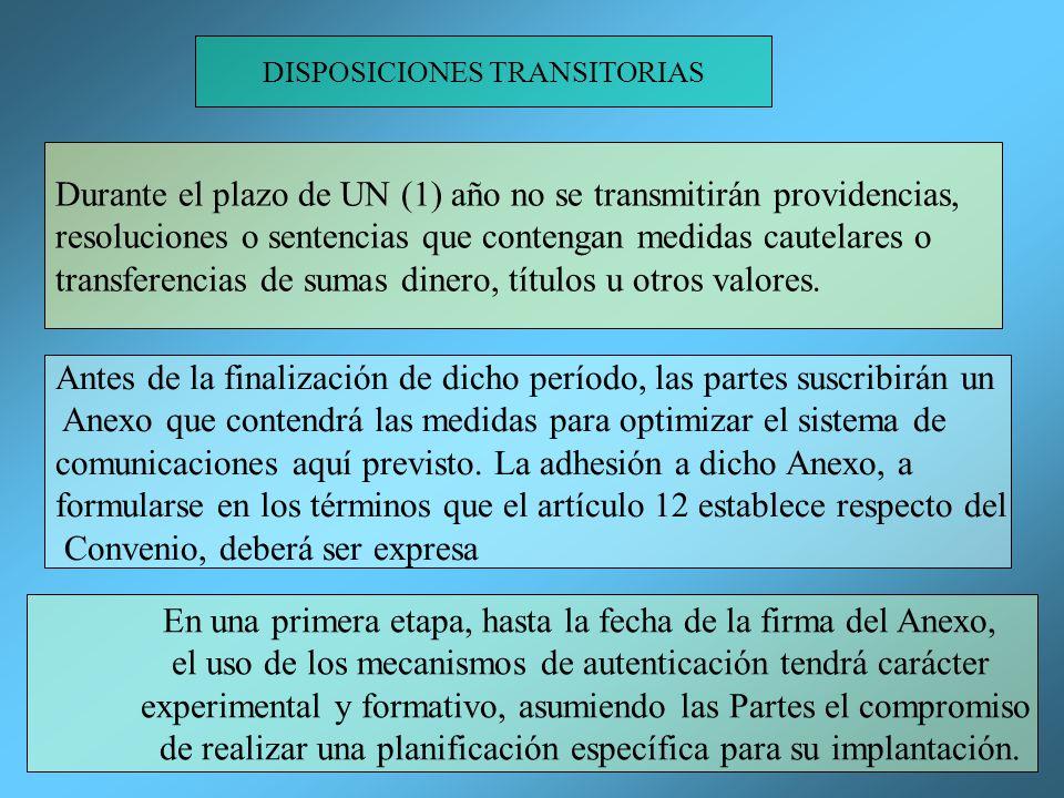 DISPOSICIONES TRANSITORIAS Durante el plazo de UN (1) año no se transmitirán providencias, resoluciones o sentencias que contengan medidas cautelares o transferencias de sumas dinero, títulos u otros valores.