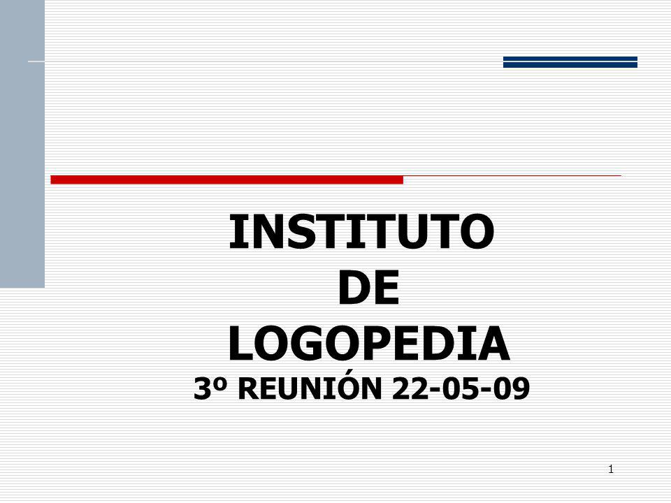 1 INSTITUTO DE LOGOPEDIA 3º REUNIÓN 22-05-09