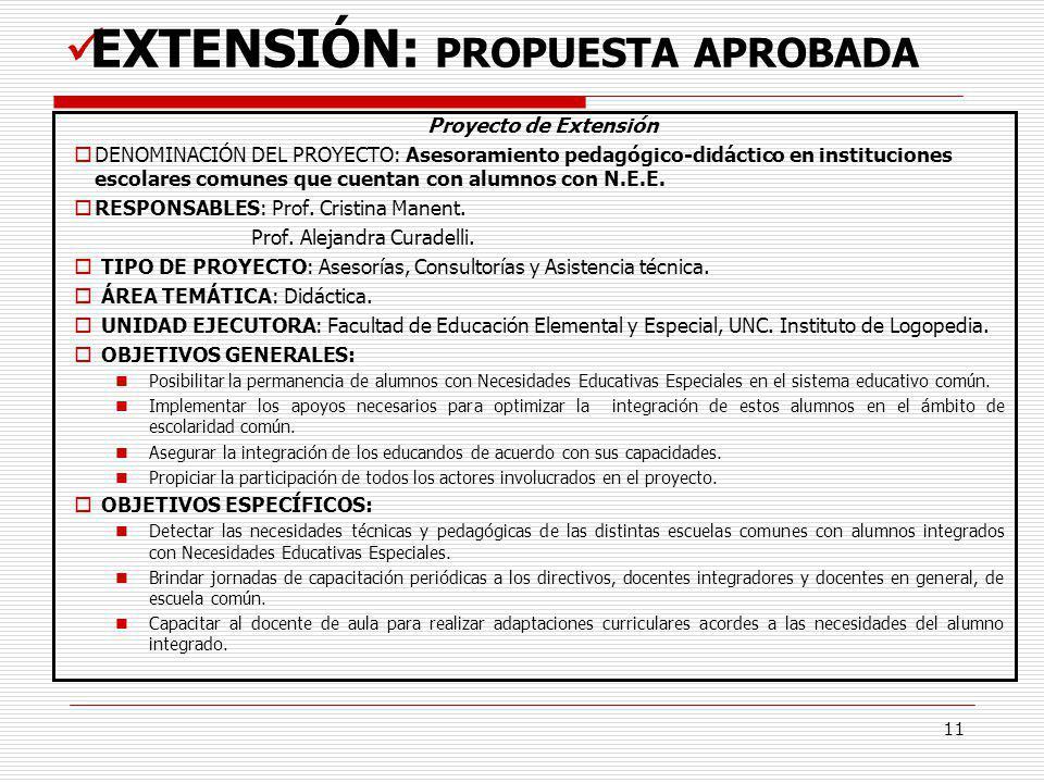 11 Proyecto de Extensión DENOMINACIÓN DEL PROYECTO: Asesoramiento pedagógico-didáctico en instituciones escolares comunes que cuentan con alumnos con