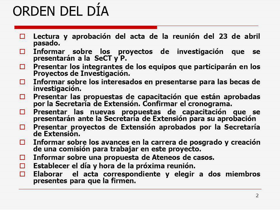 2 ORDEN DEL DÍA Lectura y aprobación del acta de la reunión del 23 de abril pasado. Informar sobre los proyectos de investigación que se presentarán a