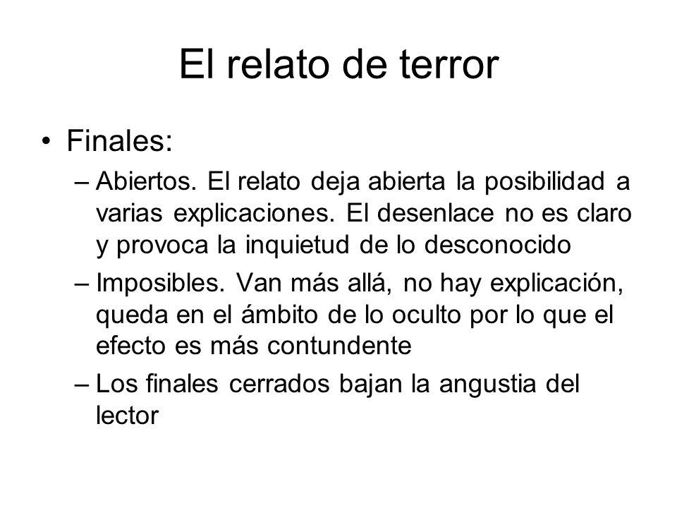 El relato de terror Finales: –Abiertos. El relato deja abierta la posibilidad a varias explicaciones. El desenlace no es claro y provoca la inquietud