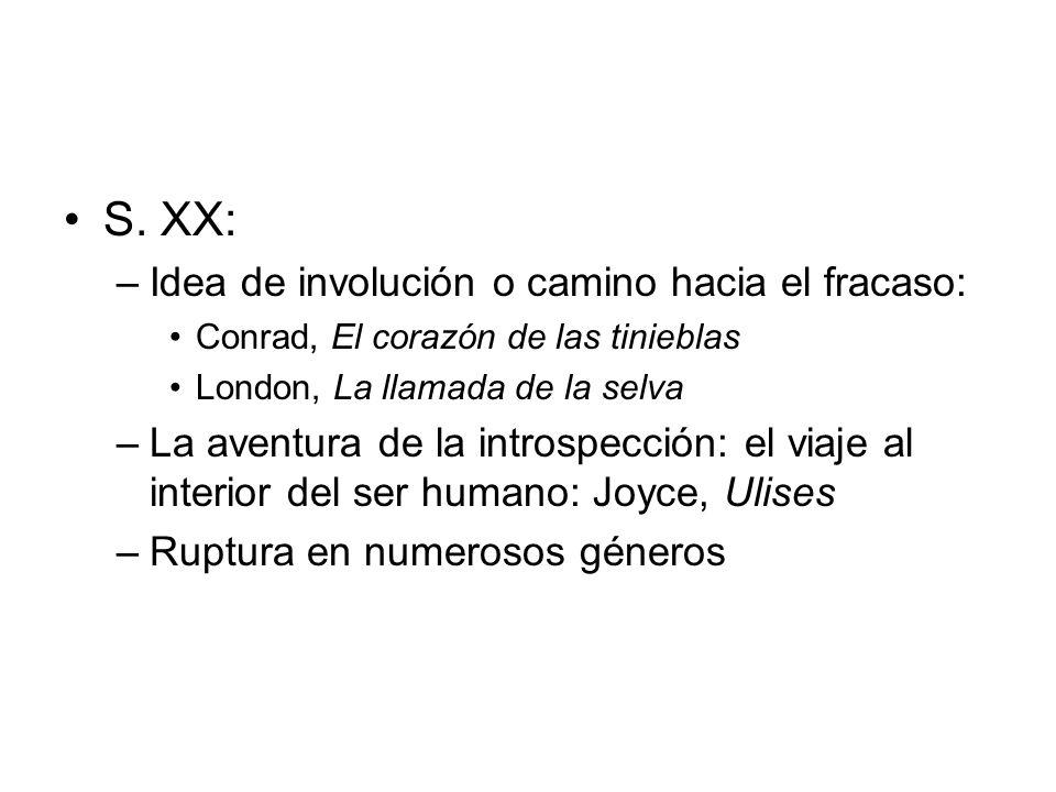 S. XX: –Idea de involución o camino hacia el fracaso: Conrad, El corazón de las tinieblas London, La llamada de la selva –La aventura de la introspecc