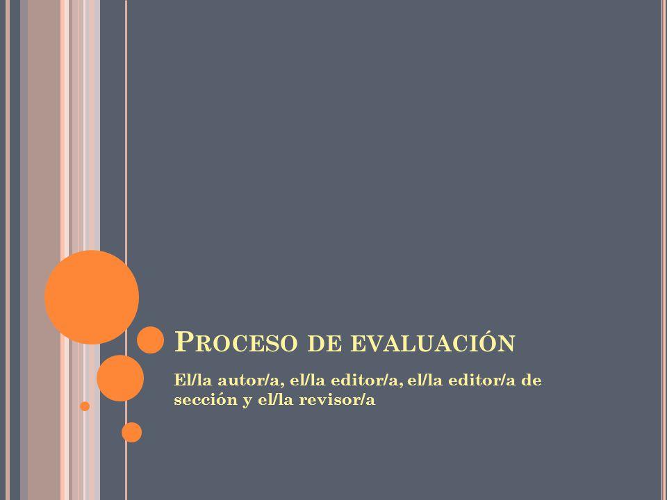 P ROCESO DE EVALUACIÓN El/la autor/a, el/la editor/a, el/la editor/a de sección y el/la revisor/a