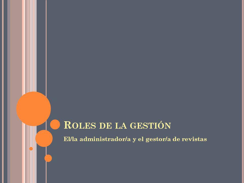 R OLES DE LA GESTIÓN El/la administrador/a y el gestor/a de revistas