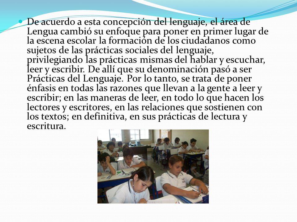 De acuerdo a esta concepción del lenguaje, el área de Lengua cambió su enfoque para poner en primer lugar de la escena escolar la formación de los ciu