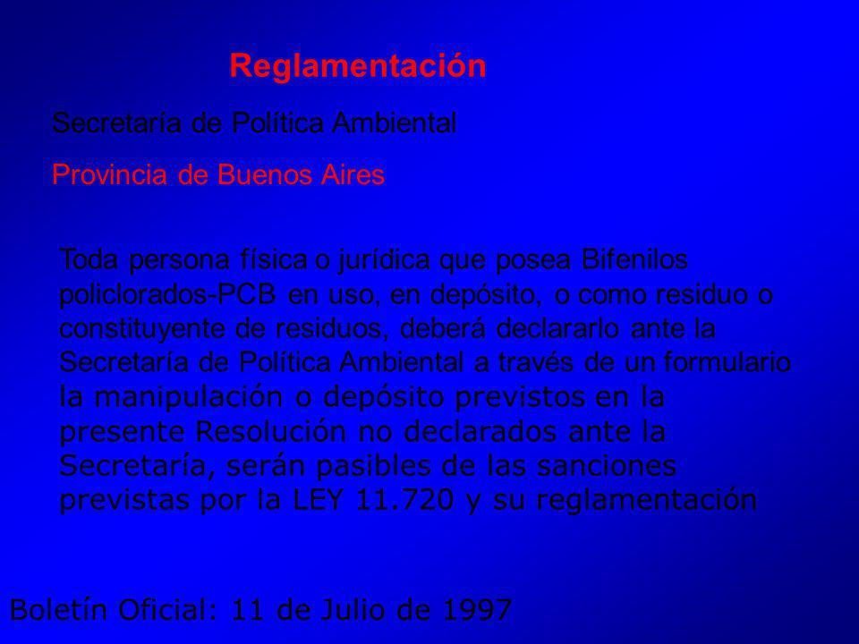 Toda persona física o jurídica que posea Bifenilos policlorados-PCB en uso, en depósito, o como residuo o constituyente de residuos, deberá declararlo ante la Secretaría de Política Ambiental a través de un formulario la manipulación o depósito previstos en la presente Resolución no declarados ante la Secretaría, serán pasibles de las sanciones previstas por la LEY 11.720 y su reglamentación Secretaría de Política Ambiental Provincia de Buenos Aires Boletín Oficial: 11 de Julio de 1997 Reglamentación