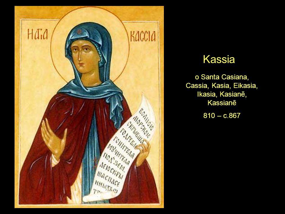 Kassia o Santa Casiana, Cassia, Kasia, Eikasia, Ikasia, Kasianē, Kassianē 810 – c.867