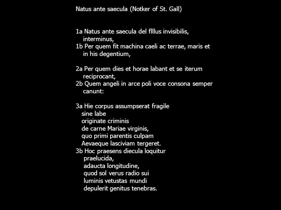 Natus ante saecula (Notker of St. Gall) 1a Natus ante saecula del flllus invisibilis, interminus, 1b Per quem fit machina caeli ac terrae, maris et in
