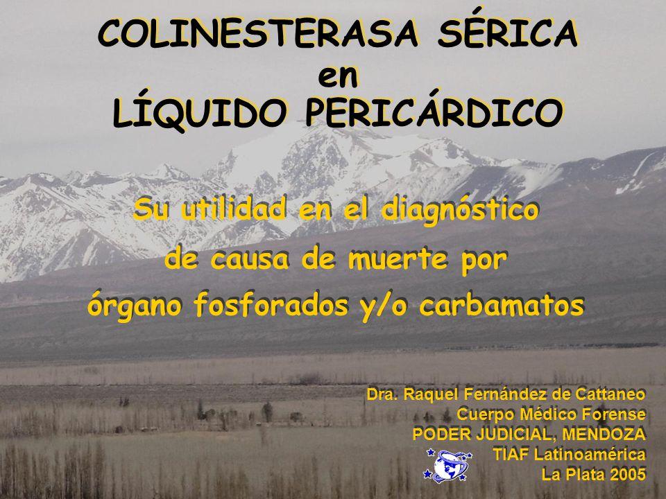 COLINESTERASA SÉRICA en LÍQUIDO PERICÁRDICO Su utilidad en el diagnóstico de causa de muerte por órgano fosforados y/o carbamatos Su utilidad en el di