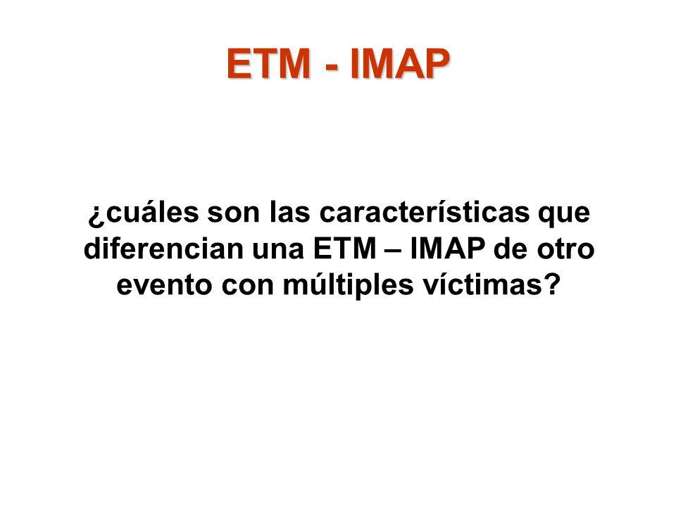 ¿cuáles son las características que diferencian una ETM – IMAP de otro evento con múltiples víctimas? ETM - IMAP