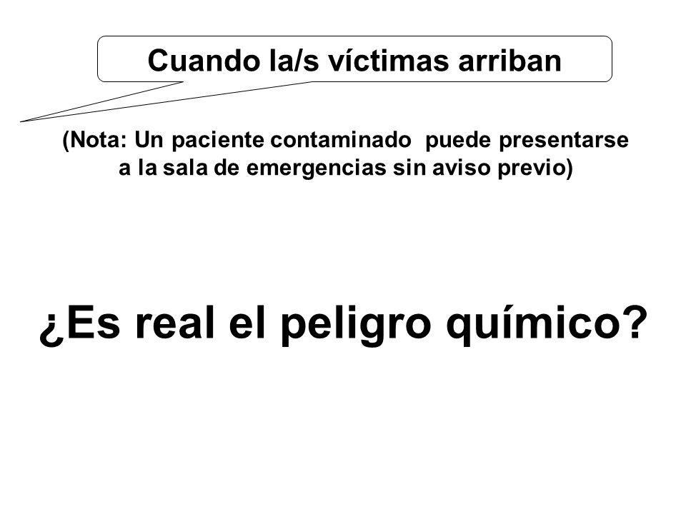 Cuando la/s víctimas arriban (Nota: Un paciente contaminado puede presentarse a la sala de emergencias sin aviso previo) ¿Es real el peligro químico?
