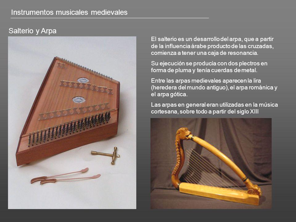 Salterio y Arpa El salterio es un desarrollo del arpa, que a partir de la influencia árabe producto de las cruzadas, comienza a tener una caja de reso