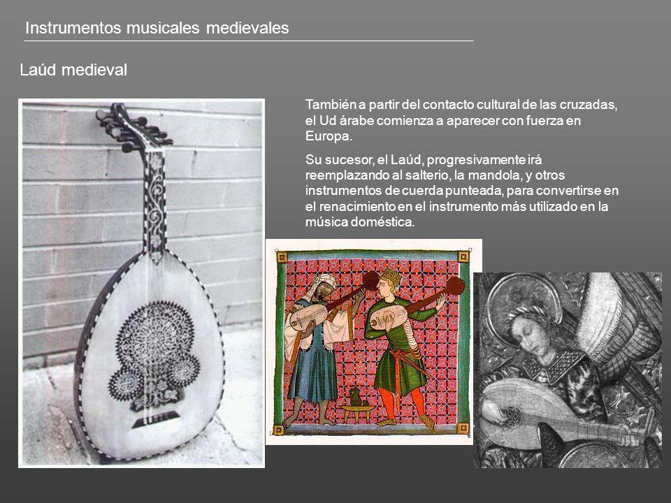 Laúd medieval También a partir del contacto cultural de las cruzadas, el Ud árabe comienza a aparecer con fuerza en Europa. Su sucesor, el Laúd, progr