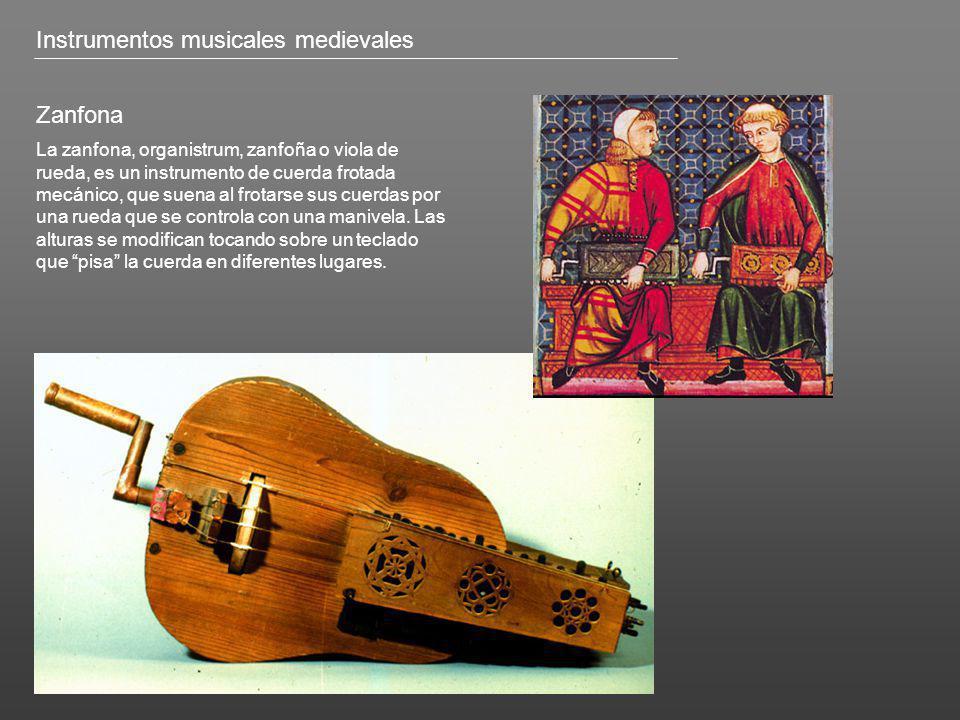 Instrumentos musicales medievales Zanfona La zanfona, organistrum, zanfoña o viola de rueda, es un instrumento de cuerda frotada mecánico, que suena a