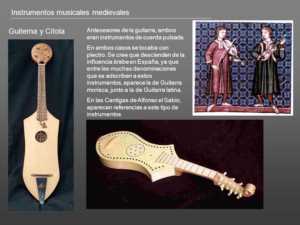 Guiterna y Cítola Antecesores de la guitarra, ambos eran instrumentos de cuerda pulsada. En ambos casos se tocaba con plectro. Se cree que descienden