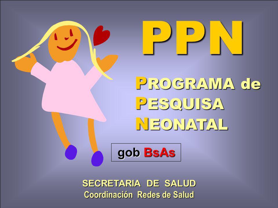 PPN P ROGRAMA de P ESQUISA N EONATAL gob BsAs gob BsAs SECRETARIA DE SALUD Coordinación Redes de Salud
