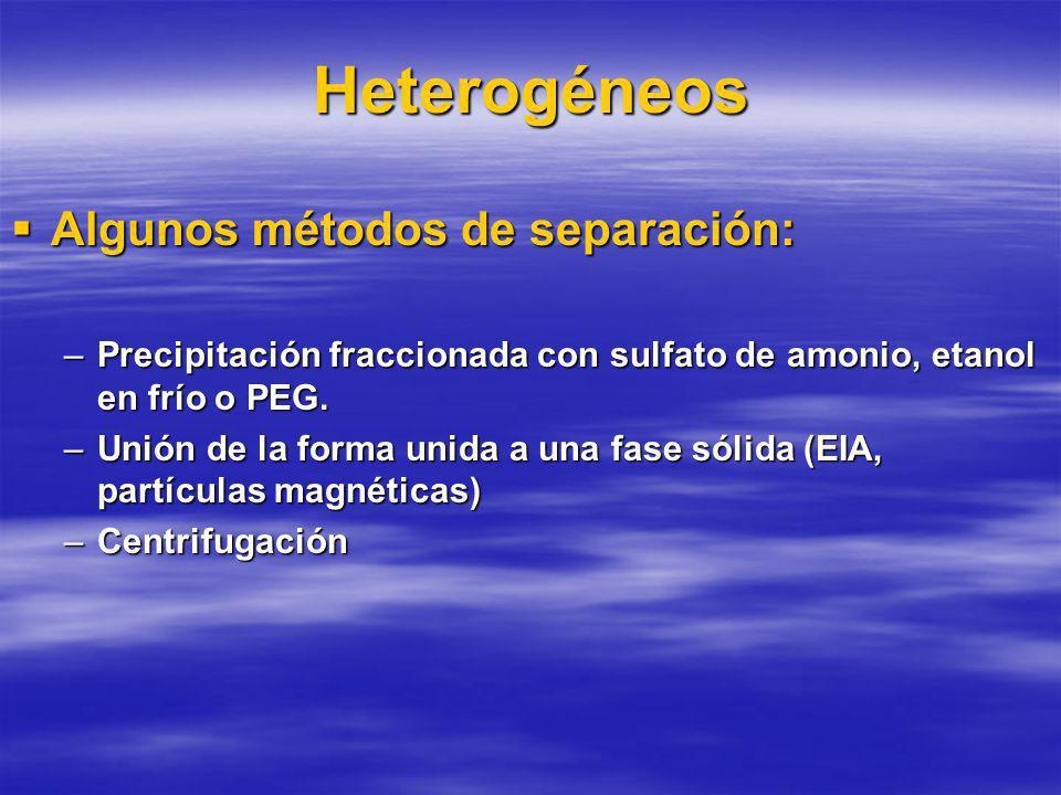 Heterogéneos Algunos métodos de separación: Algunos métodos de separación: –Precipitación fraccionada con sulfato de amonio, etanol en frío o PEG.