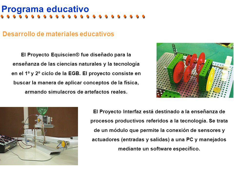 Programa educativo Desarrollo de materiales educativos El Proyecto Equiscien® fue diseñado para la enseñanza de las ciencias naturales y la tecnología en el 1º y 2º ciclo de la EGB.