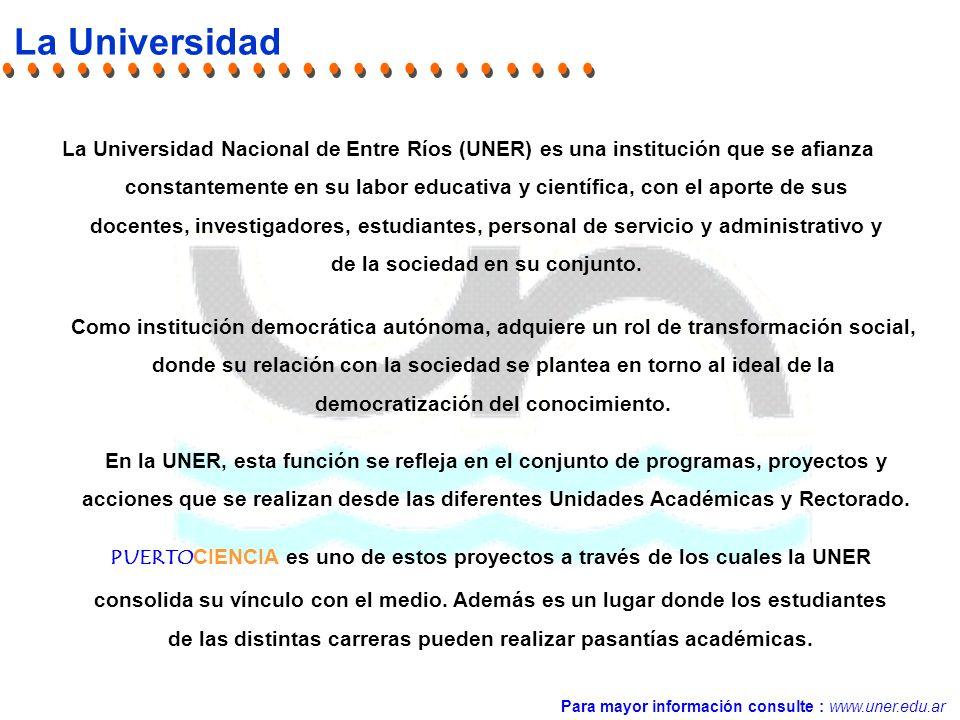 La Universidad La Universidad Nacional de Entre Ríos (UNER) es una institución que se afianza constantemente en su labor educativa y científica, con el aporte de sus docentes, investigadores, estudiantes, personal de servicio y administrativo y de la sociedad en su conjunto.