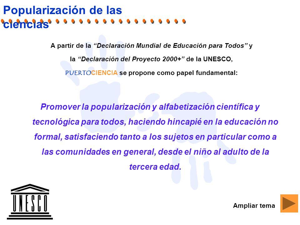 Promover la popularización y alfabetización científica y tecnológica para todos, haciendo hincapié en la educación no formal, satisfaciendo tanto a los sujetos en particular como a las comunidades en general, desde el niño al adulto de la tercera edad.