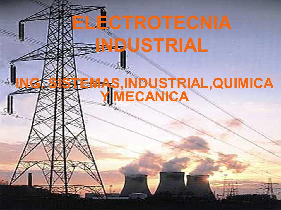 ELECTROTECNIA INDUSTRIAL ING. SISTEMAS,INDUSTRIAL,QUIMICA Y MECANICA