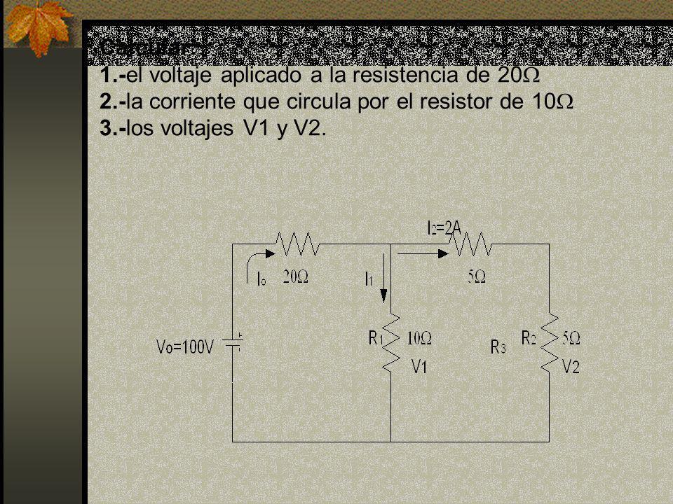 Calcular: 1.-el voltaje aplicado a la resistencia de 20 2.-la corriente que circula por el resistor de 10 3.-los voltajes V1 y V2.