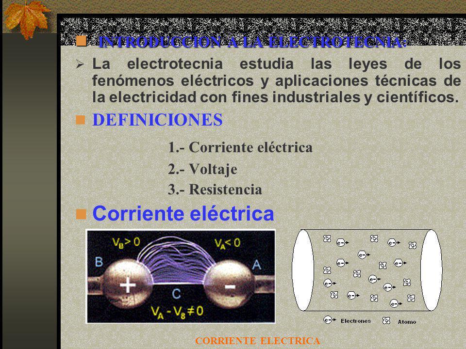 INTRODUCCION A LA ELECTROTECNIA INTRODUCCION A LA ELECTROTECNIA: La electrotecnia estudia las leyes de los fenómenos eléctricos y aplicaciones técnica