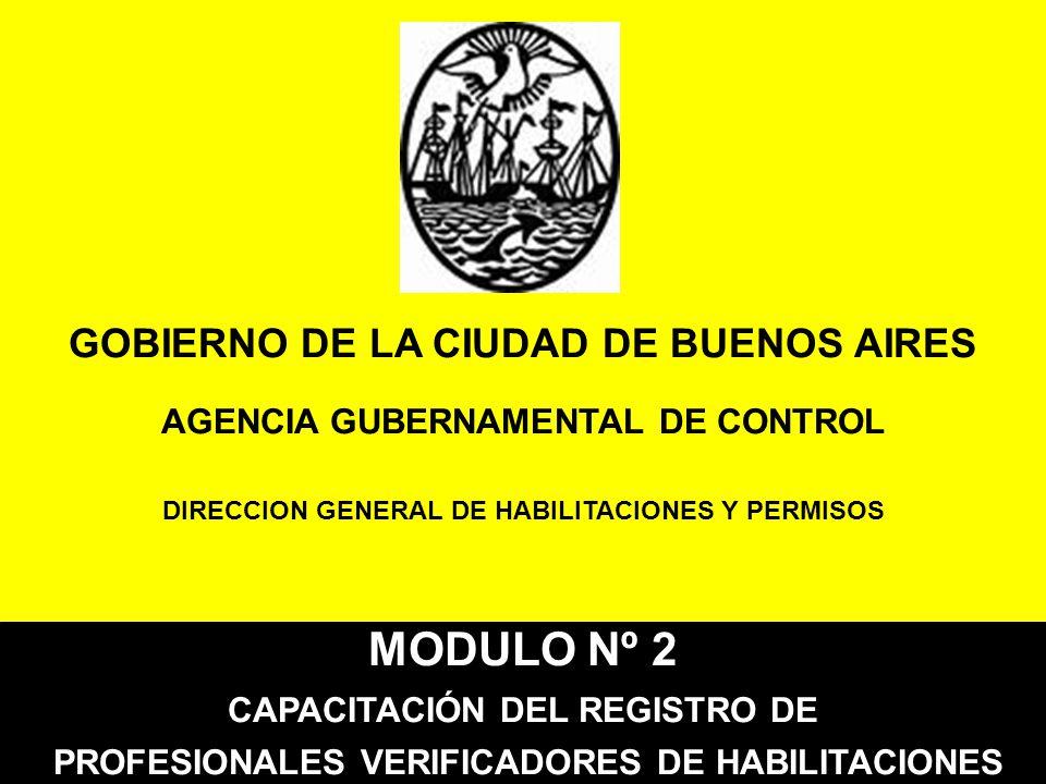 GOBIERNO DE LA CIUDAD DE BUENOS AIRES AGENCIA GUBERNAMENTAL DE CONTROL DIRECCION GENERAL DE HABILITACIONES Y PERMISOS MODULO Nº 2 CAPACITACIÓN DEL REG