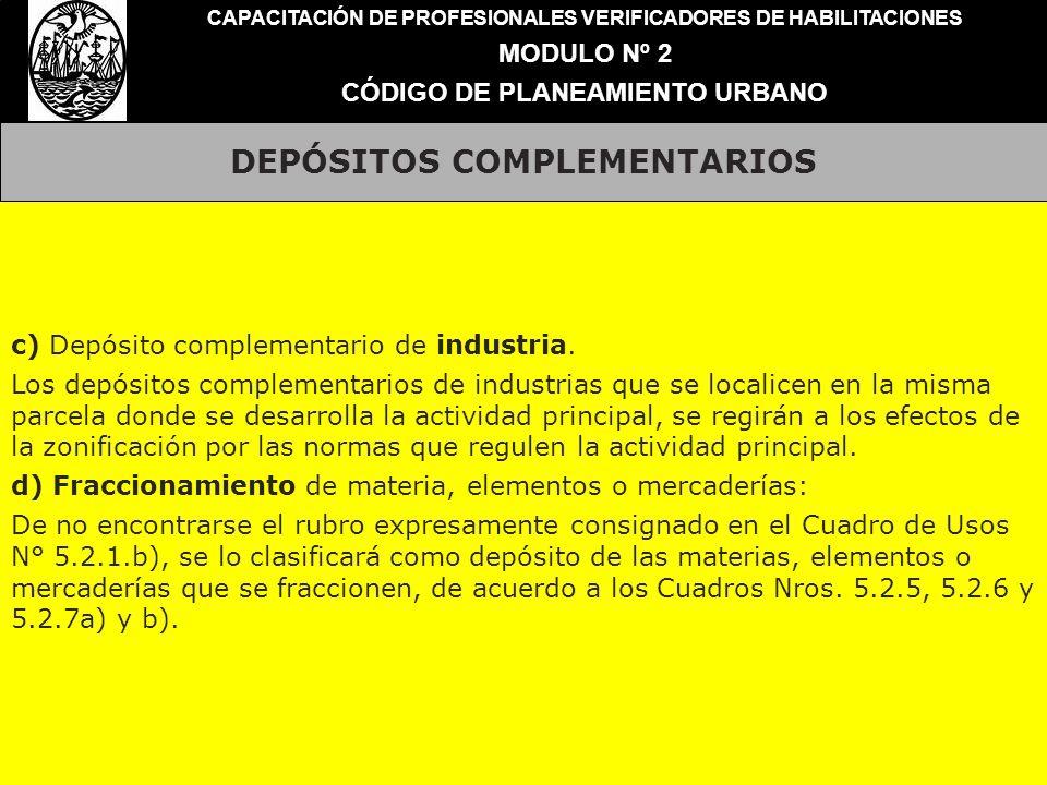 DEPÓSITOS COMPLEMENTARIOS CAPACITACIÓN DE PROFESIONALES VERIFICADORES DE HABILITACIONES MODULO Nº 2 CÓDIGO DE PLANEAMIENTO URBANO c) Depósito compleme