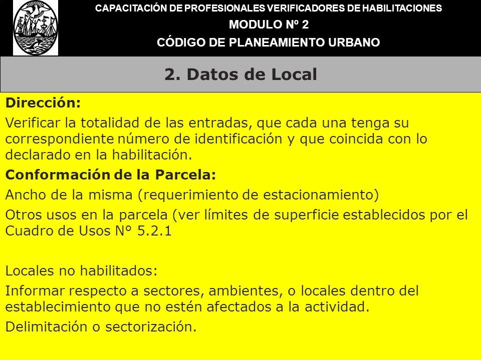 2. Datos de Local CAPACITACIÓN DE PROFESIONALES VERIFICADORES DE HABILITACIONES MODULO Nº 2 CÓDIGO DE PLANEAMIENTO URBANO Dirección: Verificar la tota