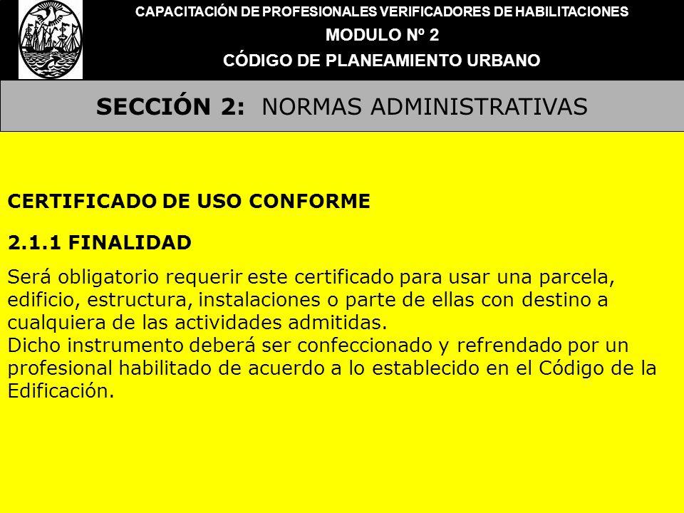 SECCIÓN 2: NORMAS ADMINISTRATIVAS CAPACITACIÓN DE PROFESIONALES VERIFICADORES DE HABILITACIONES MODULO Nº 2 CÓDIGO DE PLANEAMIENTO URBANO CERTIFICADO