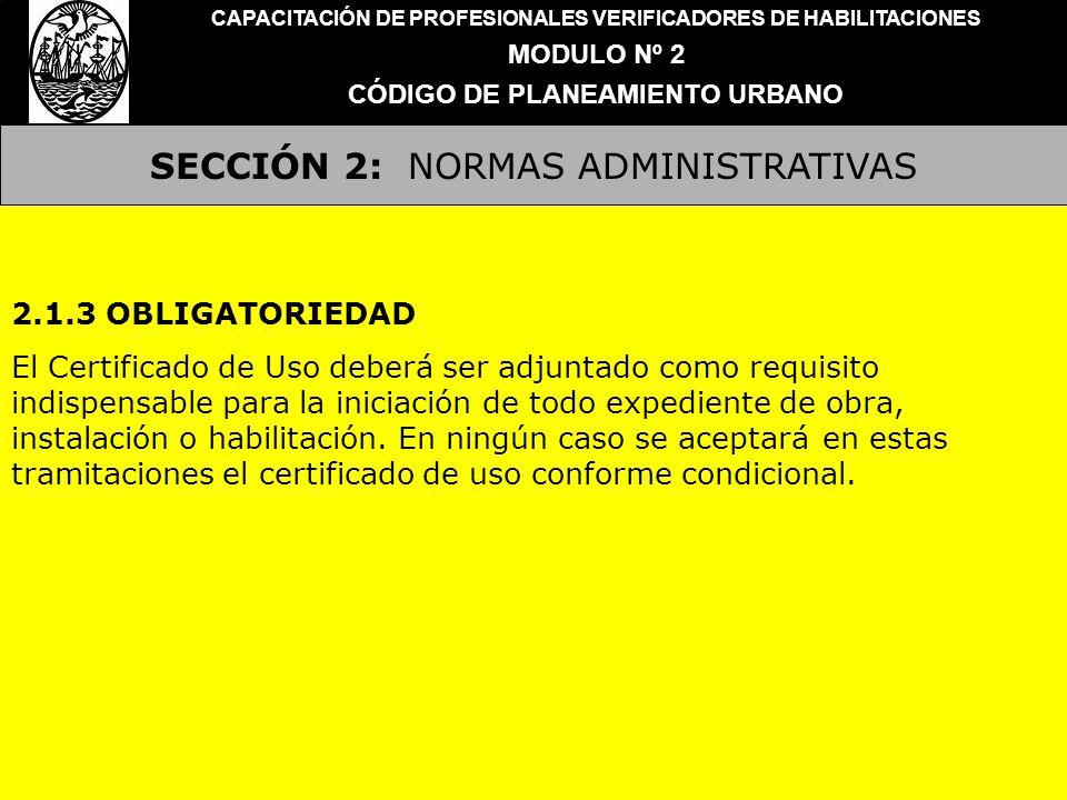 SECCIÓN 2: NORMAS ADMINISTRATIVAS CAPACITACIÓN DE PROFESIONALES VERIFICADORES DE HABILITACIONES MODULO Nº 2 CÓDIGO DE PLANEAMIENTO URBANO 2.1.3 OBLIGA